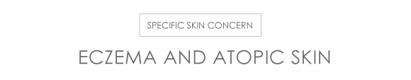 Skin concern specific – Eczema and atopic skin