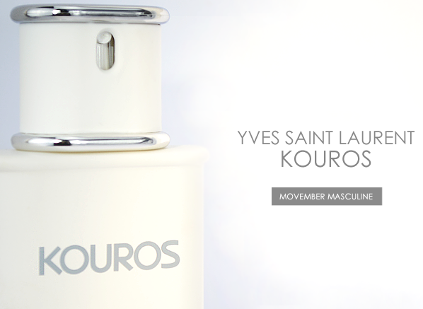 Movember Masculines Part 2 - Kouros by Yves Saint Laurent